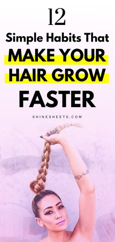 12 Simple Habits That Make Your Hair Grow Faster