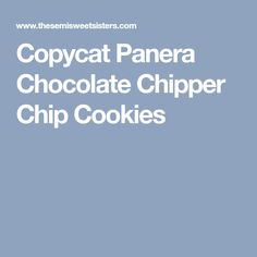 Copycat Panera Chocolate Chipper Chip Cookies