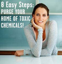 8 Easy Steps To Purge Your Home Of Toxic Chemicals