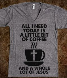 Little Bit Of Coffee, Whole Lot Of Jesus! Love this!