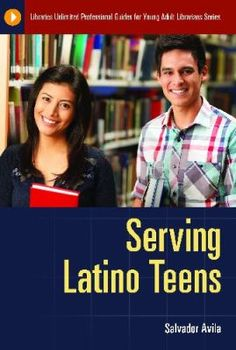 Serving Latino teens / Salvador Avila. Santa Barbara, California : Libraries Unlimited, 2012.