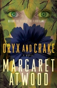 Oryx and Crake by Margaret Atwood; a must read by an AMAZING author