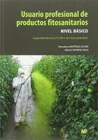 Usuario profesional de productos fitosanitarios : nivel básico : (según Real Decreto 1311/2012, de 14 septiembre) / Almudena Martínez Ocaña, Alberto Moreno Vega  Madrid : Mundi-Prensa, D.L. 2016