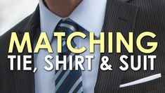 How to Match a Tie, Shirt, and Suit