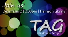 Join us at our teen advisory board meeting! December 3, 2013 at Harrison Public Library.