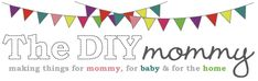 The DIY Mommy website - DIY tutorials for making things for mommy, baby, and the home