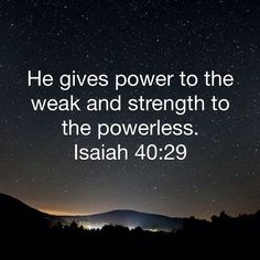 Isaiah He gives power to the weak and strength to the powerless. Bible Encouragement, Bible Verses Quotes, Bible Scriptures, Faith Quotes, Faith Prayer, Faith In God, Soli Deo Gloria, Inspirational Quotes For Kids, Biblical Verses