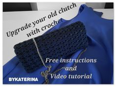 Need a new clutch for your New Year's Eve Party? Why to buy a new one? Upgrade your old clutch with crochet. Instructions and video tutorial ByKaterina