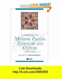 A Companion To Medieval English Literature and Culture c.1350 - c.1500 (Blackwell Companions to Literature and Culture) (9781405195522) Peter Brown , ISBN-10: 1405195525  , ISBN-13: 978-1405195522 ,  , tutorials , pdf , ebook , torrent , downloads , rapidshare , filesonic , hotfile , megaupload , fileserve