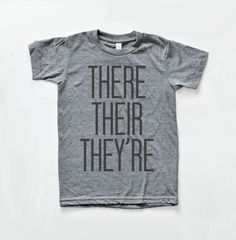 A shirt to help bystanders use there, their, and they're correctly.