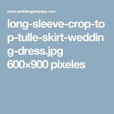 long-sleeve-crop-top-tulle-skirt-wedding-dress.jpg 600×900 pixeles