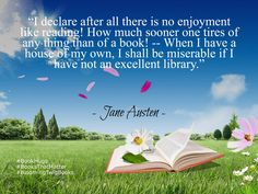 6. I declare after all there is no enjoyment like reading! How much sooner one tires of any thing than of a book! -- When I have a house of my own I shall be miserable if I have not an excellent library.  Jane Austen  #Quote #QuoteOfTheDay #QuotesToLiveBy #QuotesOnLife #BookHugs #BooksThatMatter #BloomingTwigBooks #BloomingTwig #Books #Quotes #Motivation #Motivational #MotivationalQuotes #ThoughtOfTheDay #ThoughtForTheDay #love #photooftheday #amazing #igers #picoftheday #instagood…