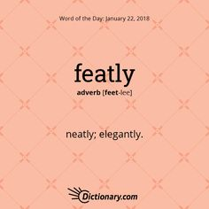 Dictionary.com's Word of the Day - featly - neatly; elegantly.