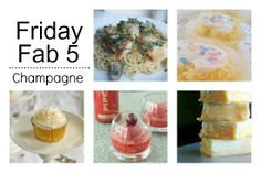 """Friday Fab 5: Champagne -- Happy New Year's!  Today's Friday Fab 5 is all about champagne!  Here are five unique champagne recipes for a great New Year's!"" -- Recipes: Champagne Chicken & Mushroom Pasta; Lemon Champagne Mini Cakes; Mimosa Fudge; Cherry Sorbet Champagne Floats; and Champagne Cupcakes"