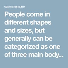 People come in different shapes and sizes, but generally can be categorized as one of three main body types -- ectomorph, mesomorph or endomorph. Of the...