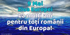 9 Mai Ziua Europei La mulți ani pentru toți românii din Europa! 9 Mai, Europe