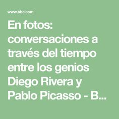 En fotos: conversaciones a través del tiempo entre los genios Diego Rivera y Pablo Picasso - BBC Mundo