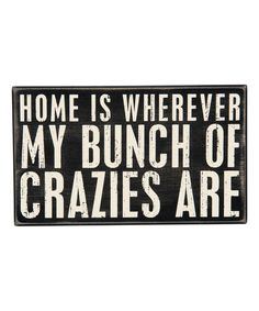 Love this 'Bunch of Crazies' Box Sign by Primitives by Kathy on #zulily! #zulilyfinds