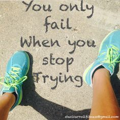 Enough said!!   Quit being so hard on yourself- don't call yourself a failure unless you're TRULY GIVING UP!  Dreams come true and you will FLY if you try!!  (follow me on facebook: Staci Carroll- Inspiration & Fitness)