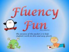 Fluency Fun  (targeting slow & easy speech)  - cute activity to help your students improve their slow & easy speech.  Comes with tons of therapy ideas.  Created by LyndaSLP123  $