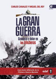 La Gran Guerra : grandeza y dolor en las trincheras / Carlos Canales Torres, Miguel del Rey Vicente http://encore.fama.us.es/iii/encore/record/C__Rb2611610?lang=spi