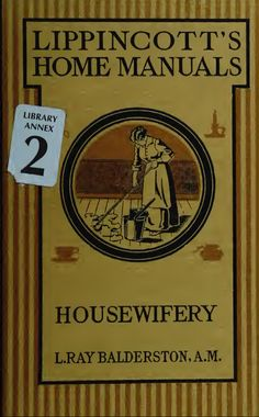 Housewifery: A Manual and Text Book of Practical Housekeeping- Lydia Ray Balderston (1919).