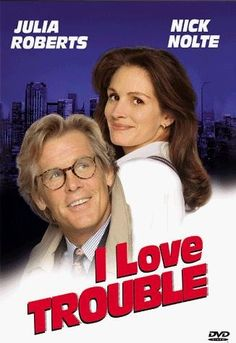 I Love Trouble (1994)  Peter Brackett and Sabrina Peterson are two competing Chicago newspaper reporters who join forces to unravel the mystery behind a train derailment.  Initial Release: June 4, 1994 Director: Charles Shyer Running Time: 123 minutes Initial DVD Release: August 24, 1999 MPAA Rating: PG Starring: Julia Roberts, Nick Nolte, Saul Rubinek, Robert Loggia, & James Rebhorn