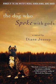 The Dog Who Spoke With Gods by Diane Jessup....I loved this book but I love almost all animal stories.