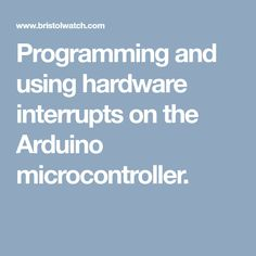 Programming and using hardware interrupts on the Arduino microcontroller.
