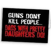 Guns dont kill people dads with cute daughter do :) need this shirt saying for my dad