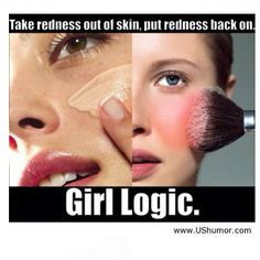 Girl logic...I thought about this the other day. I blush really easily and hate it, yet I'm putting blush on. Silly when you think about it.