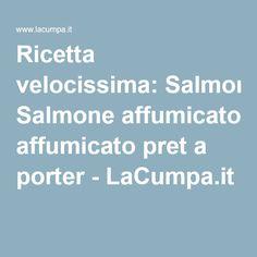 Ricetta velocissima: Salmone affumicato pret a porter - LaCumpa.it