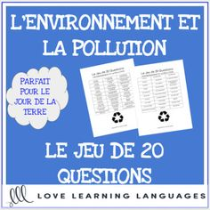 L'Environnement - French 20 Questions Game - Le Jour de la Terre - Earth Day The game of 20 questions is a fun and effective way to practice forming French questions and in this version of the game students will practice asking questions about 30 different nouns and adjectives related to L'ENVIRONNEMENT ET LA POLLUTION.