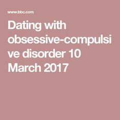 Dating with obsessive-compulsive disorder 10 March 2017