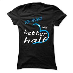 Don Sphynx Is My Better Half Cool Shirt  T Shirt, Hoodie, Sweatshirts - design t shirts #tee #Tshirt