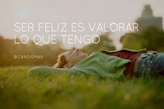 """""""Ser #Feliz es valorar lo que tengo"""". @candidman #Frases #Motivacion"""