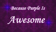 Purple truly is awesome ♡♡♡
