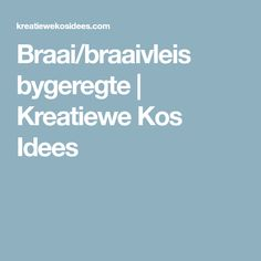 Posts about Braai/braaivleis bygeregte written by kreatiewekosidees South African Recipes, Kos, Side Dishes, Recipies, Food And Drink, Cooking Recipes, Snacks, Writing, Camping Tips