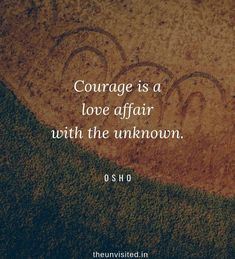 Osho Rajneesh spiritual love self wisdom writings Quotes The Unvisited quote courage is a love affair Osho Quotes On Life, Epic Quotes, Spiritual Quotes, Wisdom Quotes, Words Quotes, Positive Quotes, Best Quotes, Inspirational Quotes, Quotable Quotes