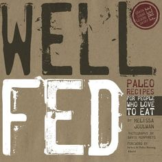 Well FED!  Paleo Recipes for people who LOVE to EAT!