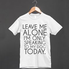 I'm only speaking to my dog t-shirt