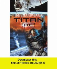 Titan AE   The Science Behind the Science Fiction (Titan Ae) (9780007103126) Q.L. Pearce , ISBN-10: 0007103123  , ISBN-13: 978-0007103126 ,  , tutorials , pdf , ebook , torrent , downloads , rapidshare , filesonic , hotfile , megaupload , fileserve