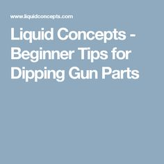 Liquid Concepts - Beginner Tips for Dipping Gun Parts
