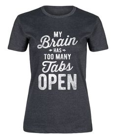 Another great find on #zulily! Heather Charcoal 'My Brain Has Too Many Tabs Open' Fitted Tee #zulilyfinds