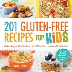 201 Gluten-Free Recipes for Kids: Chicken Nuggets! Pizza! Birthday Cake! All Your Kids' Favorites - All Gluten Free!: Carrie S. Forbes: 9781440570834: Amazon.com: Books