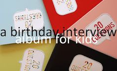 Birthday interview 20 questions! Put in an album and add to it every year with the same questions. So cute!