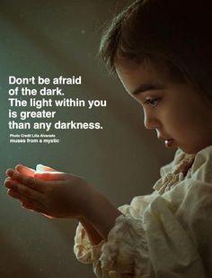 Afraid Of The Dark, Dont Be Afraid, Spiritual Wisdom, Greater Than, Photo Credit, Awakening, Mystic, The Darkest, Muse