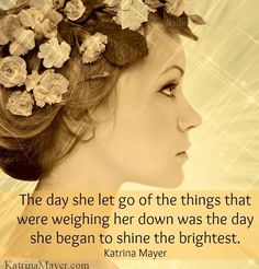 Let go quote via www.KatrinaMayer.com  let go of the stress, negativity, ideas holding you back, feel free.   lj