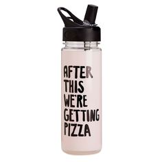 work it out water bottle - after this we're getting pizza - ban.do