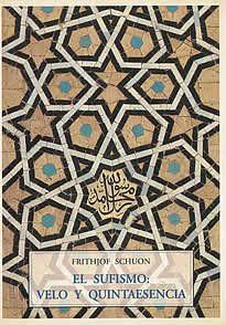 El sufismo: Velo y quintaesencia de Frithjof Schuon editado por Olañeta.En este estudio fundamental sobre el sufismo, Frithjof Schuon parte de la constatación de que ciertas ,manifestaciones de la mística islámica parecen contradictorias con una perspectiva de base esencialmente metafísica y sapiencial como es el sufismo.